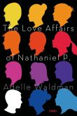 Book Cover Image. Title: The Love Affairs of Nathaniel P.:  A Novel, Author: Adelle Waldman