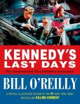 Book Cover Image. Title: Kennedy's Last Days:  The Assassination That Defined a Generation, Author: Bill O'Reilly