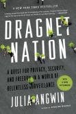 Book Cover Image. Title: Dragnet Nation:  A Quest for Privacy, Security, and Freedom in a World of Relentless Surveillance, Author: Julia Angwin