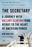 Book Cover Image. Title: The Secretary:  A Journey with Hillary Clinton from Beirut to the Heart of American Power: A Journey with Hillary Clinton from Beirut to the Heart of American Power, Author: Kim Ghattas