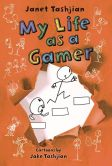 Book Cover Image. Title: My Life as a Gamer, Author: Janet Tashjian