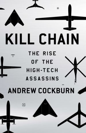 Kill Chain: The Rise of the High-Tech Assassins
