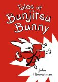 Book Cover Image. Title: Tales of Bunjitsu Bunny, Author: John Himmelman