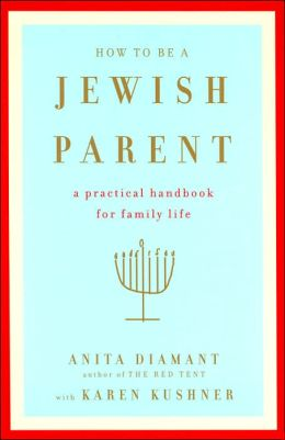 How to Be a Jewish Parent: A Practical Handbook for Family Life