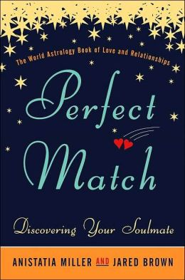 Perfect Match: Discovering Your Soulmate - The World Astrology Book of Love and Relationships