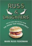 Book Cover Image. Title: Russ &amp; Daughters:  Reflections and Recipes from the House That Herring Built, Author: Mark Russ Federman