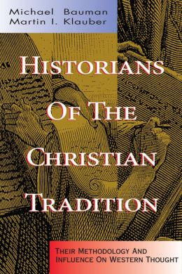 Historians of the Christian Tradition: Their Methodologies and Influence on Western Thought