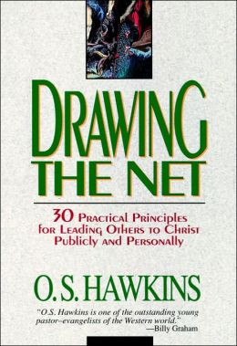 Drawing the Net: 30 Practical Principles for Leading Others to Christ Publically and Personally
