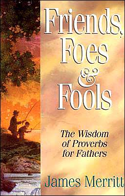 Friends, Foes and Fools: Wisdom from Proverbs for Fathers