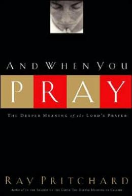 And when You Pray: The Deeper Meaning of the Lord's Prayer