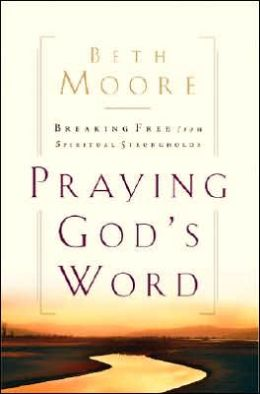 Praying God's Word: Praying God's Word:Breaking Free From Spiritual Strongholds