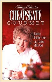 Mary Hunt's Cheapskate Gourmet: Creating Fabulous Meals for a Fraction of the Cost