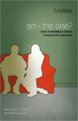 Am I the One: Clues to Finding and Becoming a Person Worth Marrying