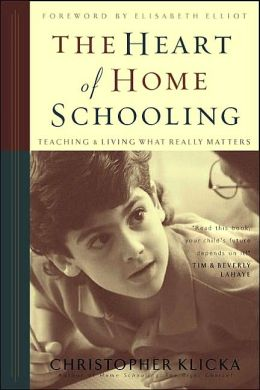 Heart of Home Schooling: Living and Teaching What Really Matters