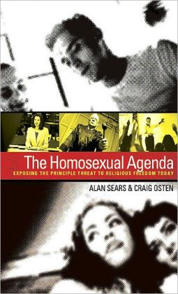 The Homosexual Agenda: Exposing the Principal Threat to Religious Freedom Today Alan Sears and Craig Osten