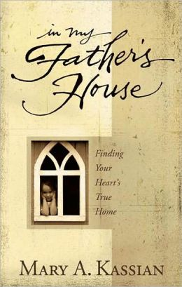 In My Father's House: Finding Your Heart's True Home