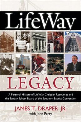 Lifeway Legacy: A Personal History of Lifeway Christian Resources and the Sunday School Board of the Southern Baptist Convention