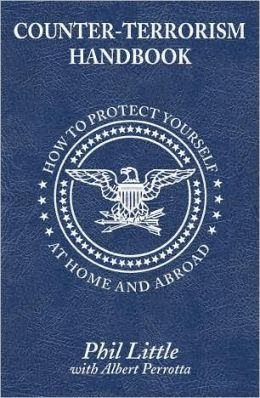 Counter-Terrorism Handbook: How to Protect Yourself at Home and Abroad
