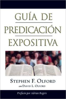 Guia de Predicacion Expositiva: Anointed Expository Preaching