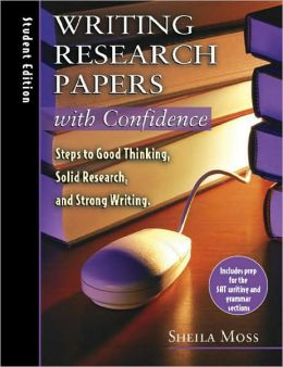 Writing Research Papers with Confidence: Steps to Good Thinking, Solid Research, and Strong Writing