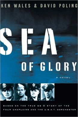 Sea of Glory: Based on the True WW II Story of the Four Chaplains and the U. S. A. T. Dorchester