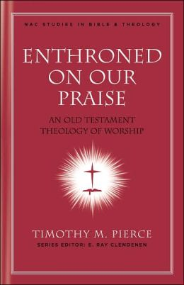 Enthroned on Our Praise: An Old Testament Theology of Worship