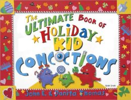 The Ultimate Book of Holiday Kid Concoctions