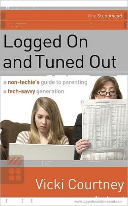 Logged On and Tuned Out: A Non-Techie's Guide to Parenting a Tech-Savvy Generation