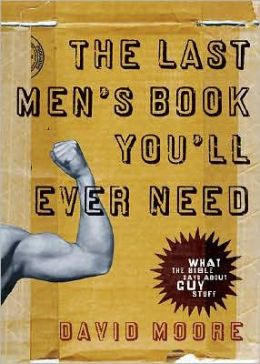 The Last Men's Book You'll Ever Need: What the Bible Says about Guy Stuff