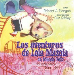 Las Aventuras de Lola Mazola en Mundo Feliz: Mi Libro sobre Juan 3:16