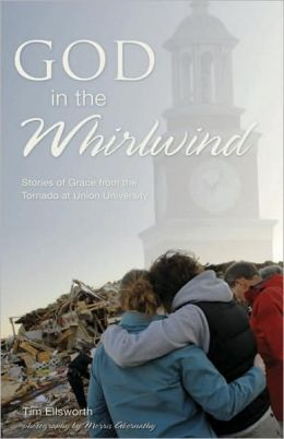 God in the Whirlwind: Stories of Grace from the Tornado at Union University