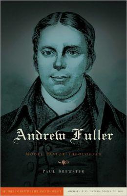 Andrew Fuller: Model Pastor-Theologian