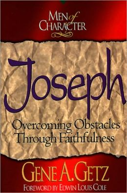 Men of Character: Joseph: Overcoming Obstacles Through Faithfulness