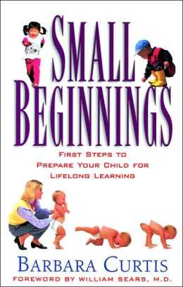 Small Beginnings; First Steps to Prepare Your Child for Lifelong Learning