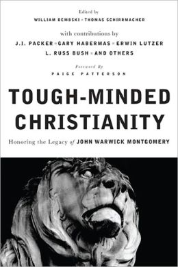 Tough-Minded Christianity: Legacy of John Warwick Montgomery