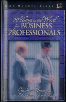 90 Days in the Word for Business Professionals: One Minute Bible - Daily Devotions That Bring God's Word to the Business World