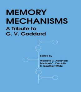 Memory Mechanisms: A Tribute to G. V. Goddard