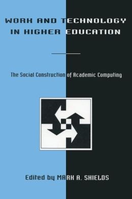 Work and Technology in Higher Education: The Social Construction of Academic Computing