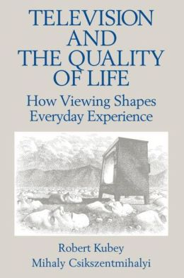 Television and the Quality of Life: How Viewing Shapes Everyday Experience