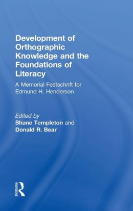Development of Orthographic Knowledge and the Foundations of Literacy: A Memorial Festschrift for Edmund H. Henderson