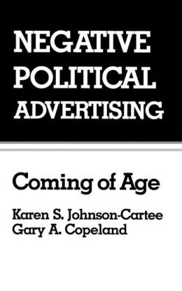 Negative Political Advertising: Coming of Age