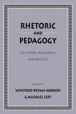 Rhetoric as Pedagogy: Its History, Philosophy, and Practice: Essays in Honor of James J. Murphy