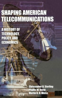 Shaping American Telecommunications A History of Technology, Policy, and Economics