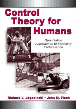 Control Theory for Humans: Quantitative Approaches to Modeling and Performance