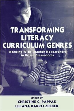 Transforming Literacy Curriculum Genres: Working With Teacher Researchers in Urban Classrooms