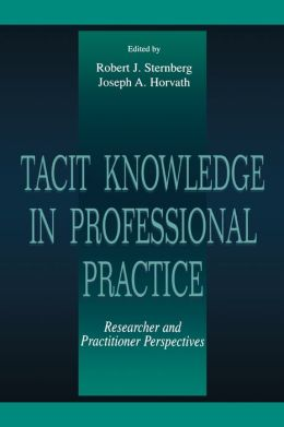 Tacit Knowledge in Professional Practice: Researcher and Practitioner Perspectives