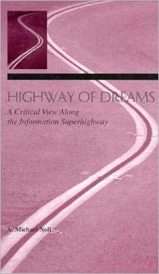 Highway of Dreams: A Critical View along the Information Superhighway