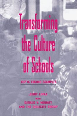 Transforming the Culture of Schools: Yupk Eskimo Examples