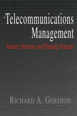 Telecommunications Management: Industry Structures and Planning Strategies