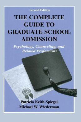 The Complete Guide to Graduate School Admission: Psychology, Counseling and Related Professions